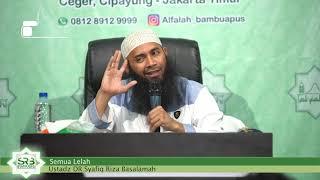 Semua Lelah - Ustadz Dr Syafiq Riza Basalamah