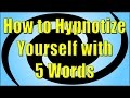 How To Hypnotize Yourself With 5 Words - Self Hypnosis Method