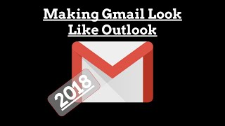 2018 Making New Gmail Look Like Outlook