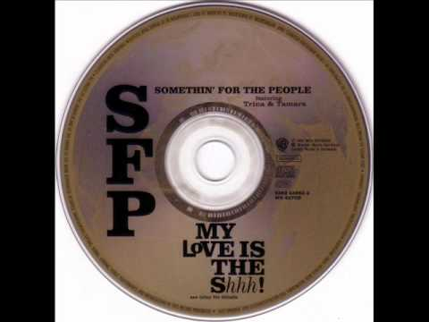 Somethin' For The People - My Love is the Shhh