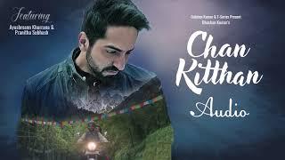 Chan Kitthan   FULL AUDIO (320kbps)   SONG   TSERIES   Ayushmann Khurrana