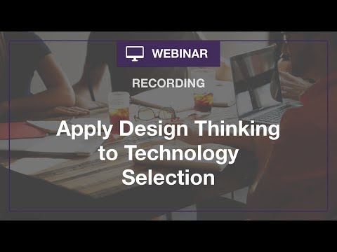 Webinar: Apply Design Thinking to Technology Selection