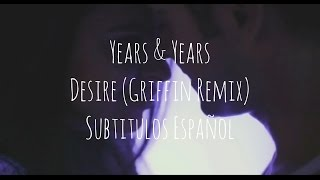 Years & Years - Desire (Griffin Remix) Sub Español