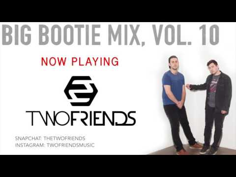 Two Friends - Big Bootie Mix, Vol. 10