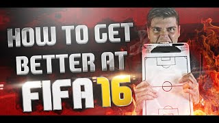 HOW TO GET BETTER AT FIFA 16 TIPS!! TOP 5  WAYS TO IMPROVE!