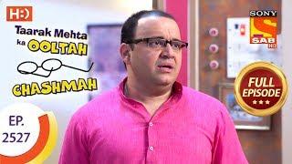 Taarak Mehta Ka Ooltah Chashmah - Ep 2527 - Full Episode - 7th August, 2018