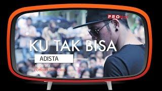 Download Adista - Ku Tak Bisa (Official Live Performance) Mp3