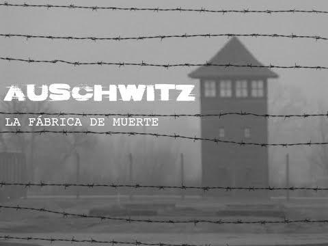 AUSCHWITZ -  La fábrica de muerte (Documental 2017)