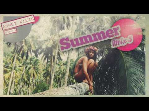 AHMET KILIC - SUMMER MIX 5 / 2017