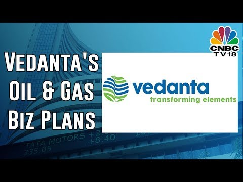 CNBC TV18 Exclusive: Vedanta Plans to Invest $2.9 Bn in Oil & Gas Biz in Next 3 Years