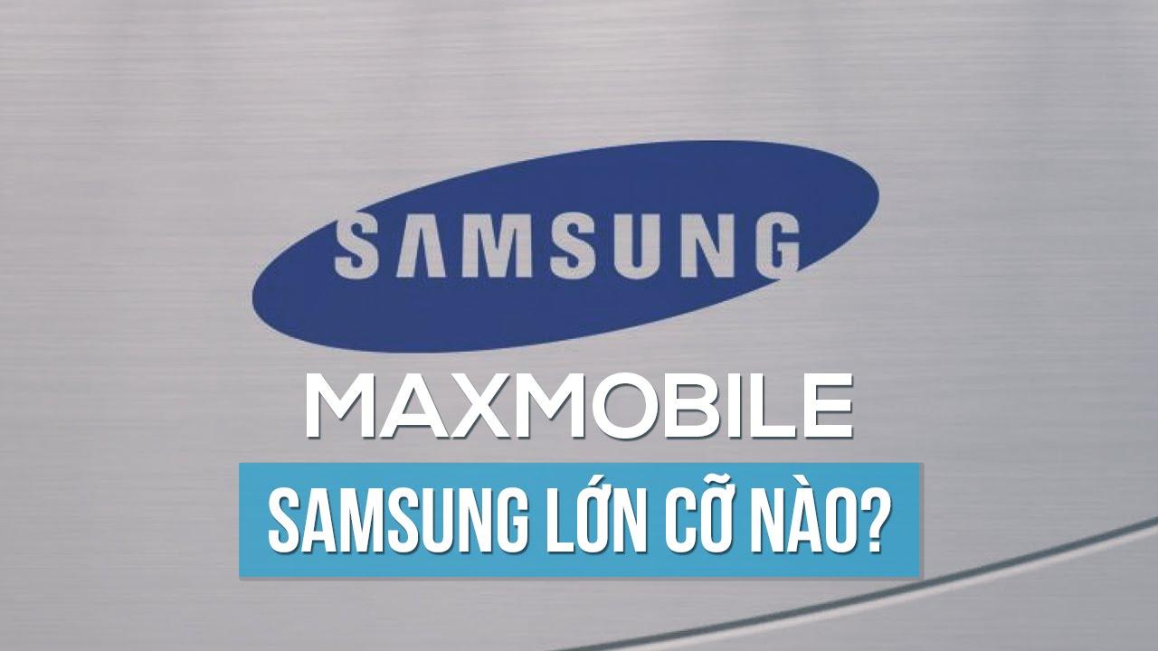 MaxInfo #12 – Samsung lớn cỡ nào ?