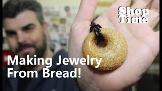 Making Jewelry From Bread!