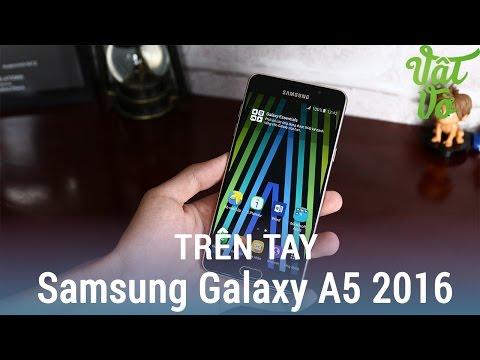 Vật Vờ| Trên tay & đánh giá nhanh Samsung Galaxy A5 2016