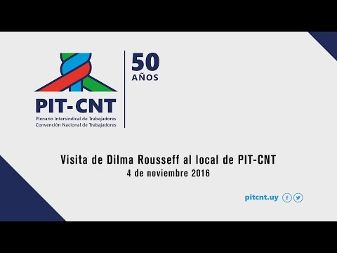 PIT-CNT Visita de DILMA ROUSSEFF 4-11-2016