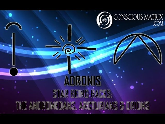 Adronis: Star Being Races - Andromedans, Arcturians & Orions