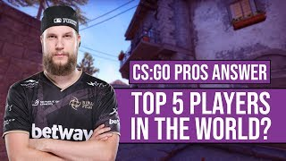 CS:GO Pros Answer: Who Are The Top 5 Players In The World?