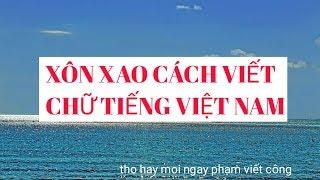 XON XAO CACH VIET CHU TIENG VIET NAM | THO HAY MOI NGAY | PHẠM VIẾT CÔNG TẬP 70