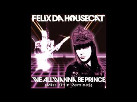 "2009: Felix Da Housecat - We All Wanna Be Prince: 01. ""Kittin Karaoke Princess Style Mix"""