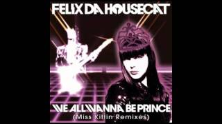 "2009: Felix Da Housecat - We All Wanna Be Prince: 01. ""Kittin Karaoke Princess Style Mix"""