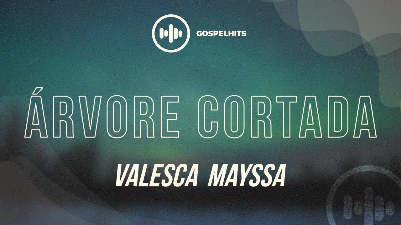 Download Valesca Mayssa - Árvore Cortada (Letra) | Gospel Hits