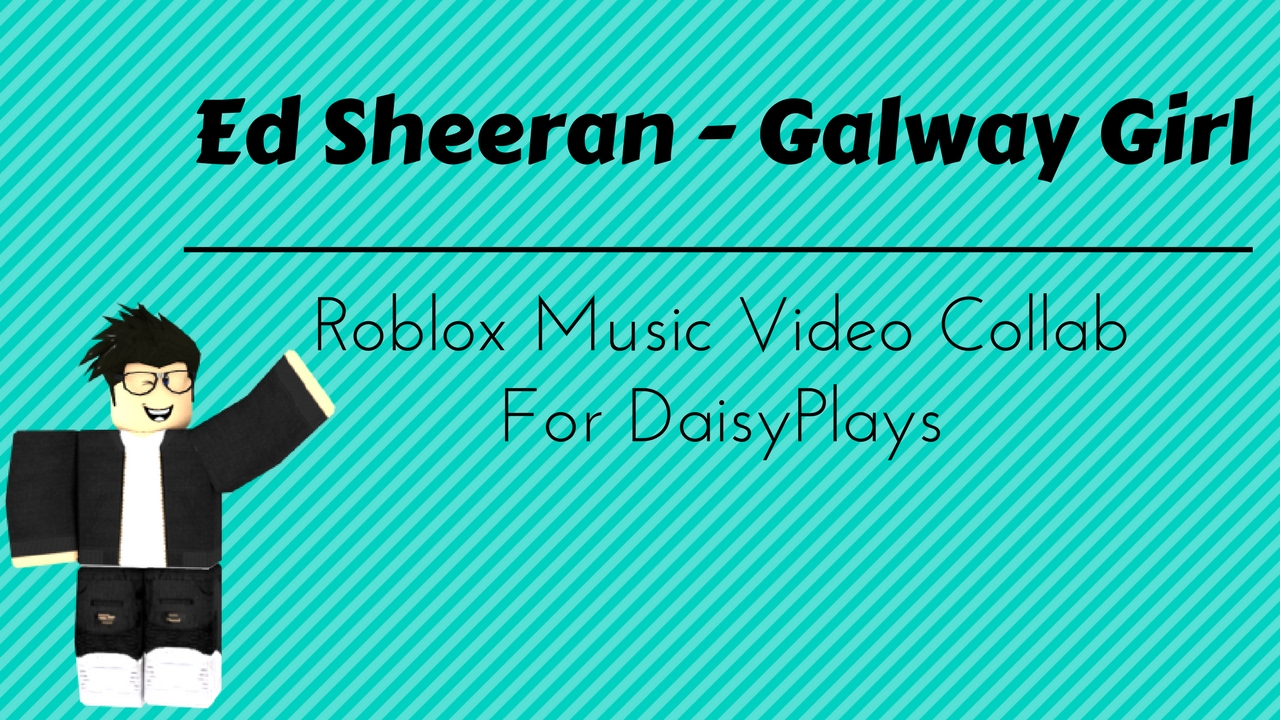 Ed Sheeran Galway Girl Roblox Music Video Collab For Daisyplays