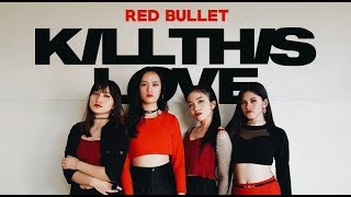 BLACKPINK 'KILL THIS LOVE' Dance Cover by RED BULLET