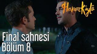 Hanım Köylü 8. Bölüm - Final Sahnesi