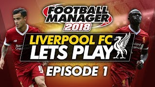 Liverpool FC - Episode 1 | Football Manager 2018