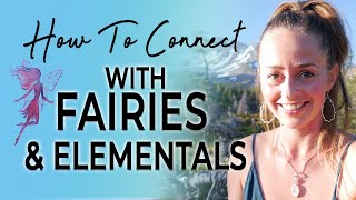 How To Connect With Fairies & Elementals | Earth Guardianship (Mt. Shasta)