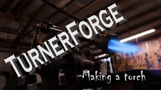 TurnerForge - How to make an efficient propane burner
