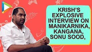 Krish's SHOCKING REVELATIONS in the EXPLOSIVE Interview on Manikarnika, Kangana, Sonu S