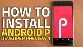 Android P Developer Preview 1: How to Install, and Everything That