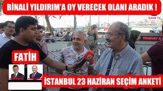 Fatih'te Binali YILDIRIM'a Oy Verecek Olanı Aradık ! 23 Haziran İstanbul Seçim Anketi