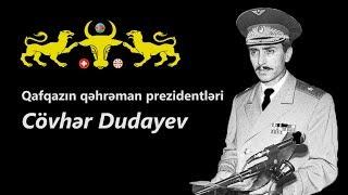 Qafqazın qəhrəman prezidentləri - Cövhər Dudayev