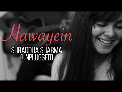 Hawayein - Jab Harry Met Sejal |  Shraddha Sharma (Unplugged)