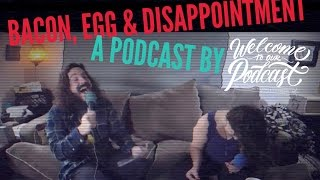 Bacon, Egg, and Disappointment - Welcome To OUR Podcast thumbnail