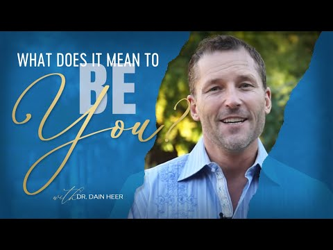 What does it mean to BE YOU? With Dr Dain Heer and Access Consciousness