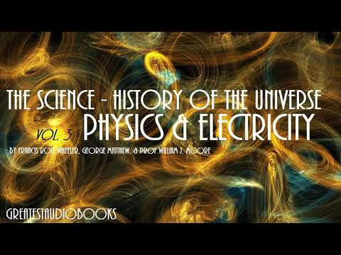 THE SCIENCE HISTORY OF THE UNIVERSE: PHYSICS AND ELECTRICITY - FULL AudioBook | GreatestAudioBooks