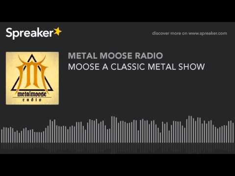 MOOSE A CLASSIC METAL SHOW (made with Spreaker)