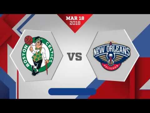 Boston Celtics vs. New Orleans Pelicans - March 18, 2018