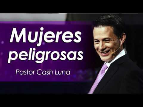 Pastor Cash Luna | MUJERES PELIGROSAS | Prédica de Cash Luna 2016