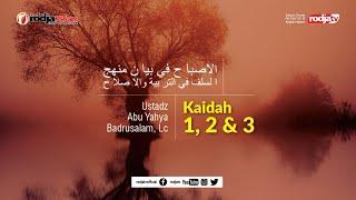 Al-Ishbah fi Bayani Manhajis Salaf: Kaidah Ke 1, 2 & 3  l Ustadz Abu Yahya Badru Salam, Lc.