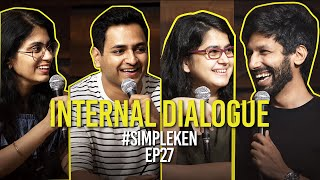 Simple Ken Podcast | EP 27 -Internal Dialogue Feat. Kanan Gill, Prashasti Singh & Shreeja Chaturvedi