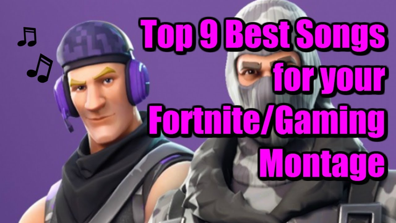 Top 9 Best Songs For Your Fortnitegaming Montage No Copyright