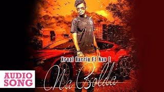 Na Bolda (Full Song) Xreal Harrie Ft Nav E || Latest Punjabi Song 2018 || Yaariyan Records