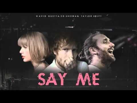 Say me - David Guetta ft Taylor Swift & Ed Sheeran