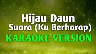Hijau Daun - Suara (Ku Berharap) | Versi Karaoke | Lirik Lagu