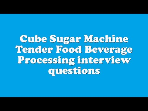 Cube Sugar Machine Tender Food Beverage Processing interview questions