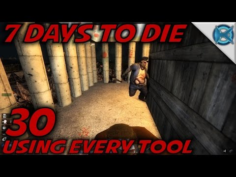 """7 Days to Die -Ep. 30- """"Using Every Tool"""" -Let"""