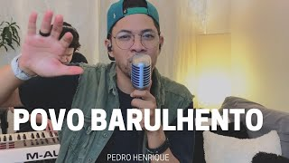 Povo Barulhento - Pedro Henrique [COVER]